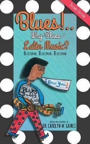 Blues!.. Why Blues and Latin Music? Second Edition  -     By: Carolyn W. Gaines
