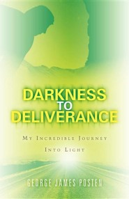 Darkness to Deliverance  -     By: George James Posten