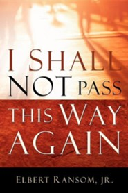 I Shall Not Pass This Way Again  -     By: Elbert Ransom Jr.