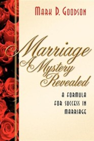 Marriage a Mystery Revealed  -     By: Mark D. Goodson