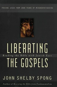 Liberating the Gospels: Reading the Bible with Jewish Eyes  -     By: John Shelby Spong