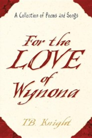 For the Love of Wynona  -     By: T.B. Knight