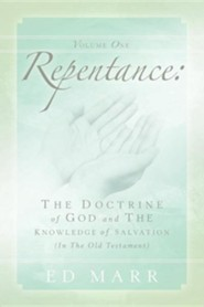 Vol 1: Repentance: The Doctrine of God and the Knowledge of Salvation (in the Old Testament)  -     By: Ed Marr