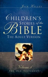 Children's Stories of the Bible the Adult Version  -     By: Jack Kelley