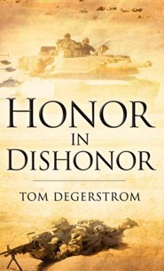 Honor in Dishonor  -     By: Tom Degerstrom