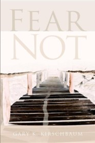 Fear Not  -     By: Gary K. Kirschbaum