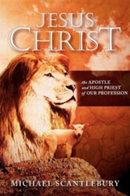 Jesus Christ: The Apostle and High Priest of Our Profession  -     By: Michael Scantlebury