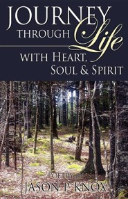 Journey Through Life with Heart, Soul & Spirit  -     By: Jason Knox