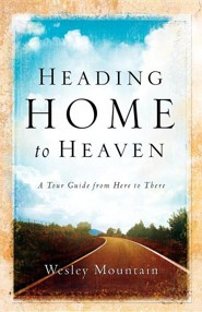 Heading Home to Heaven  -     By: Wesley Mountain