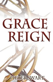 Grace Reign  -     By: Pieter Swart