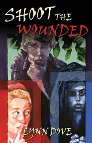 Shoot the Wounded  -     By: Lynn Dove