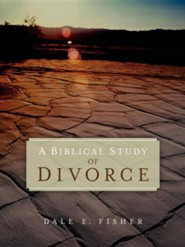 A Biblical Study of Divorce  -     By: Dale E. Fisher