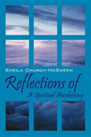 Reflections of: A Spiritual Awakening  -     By: Sheila Church McSween