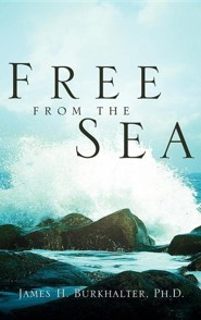 Free from the Sea  -     By: James H. Burkhalter Ph.D.