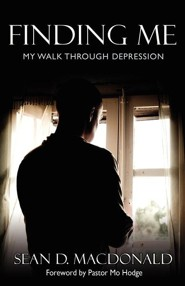 Finding Me: My Walk Through Depression  -     By: Sean D. MacDonald