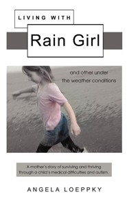 Living with Rain Girl: And Other Under the Weather Conditions  -     By: Angela Loeppky
