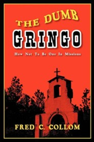 The Dumb Gringo  -     By: Fred C. Collom