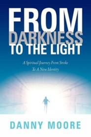 From Darkness to the Light  -     By: Danny Moore