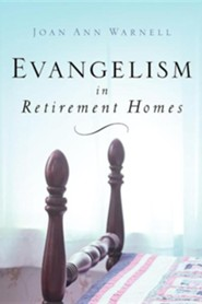 Evangelism in Retirement Homes  -     By: Joan Ann Warnell