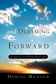 Looking Back and Dreaming Forward  -     By: Denise Munson