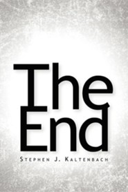 The End  -     By: Stephen J. Kaltenbach