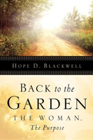 Back to the Garden, the Woman, the Purpose  -     By: Hope D. Blackwell