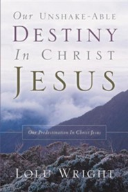 Our Unshake-Able Destiny in Christ Jesus  -     By: Lolu Wright