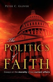 The Politics of Faith  -     By: Peter C. Glover