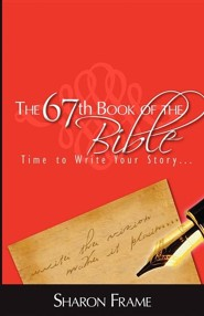The 67th Book of the Bible  -     By: Sharon Frame