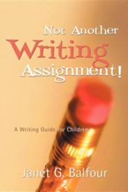 Not Another Writing Assignment!  -     By: Janet G. Balfour