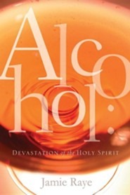 Alcohol: Devastation of the Holy Spirit