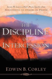 The Discipline of Intercession  -     By: Edwin B. Corley