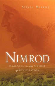 Nimrod-Darkness in the Cradle of Civilization  -     By: Steven Merrill