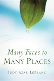 Many Faces to Many Places  -     By: Judy Azar LeBlanc