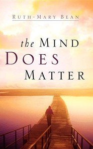 The Mind Does Matter  -     By: Ruth-Mary Bean
