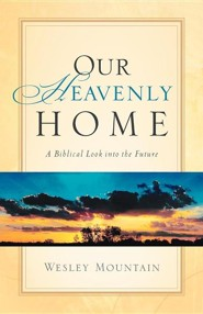 Our Heavenly Home  -     By: Wesley Mountain