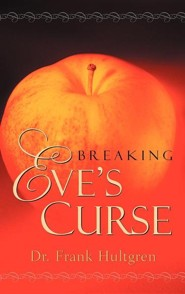 Breaking Eve's Curse  -     By: Frank Hultgren