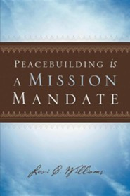 Peacebuilding Is a Mission Mandate  -     By: Levi C. Williams