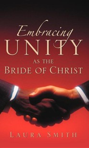 Embracing Unity as the Bride of Christ  -     By: Laura Smith