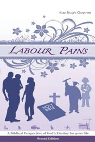 Labour Pains: A Biblical Perspective of God's Destiny for Your Life  -     By: Kay Blugh Gaymes