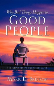 Why Bad Things Happen to Good People  -     By: Mark D. Bristow