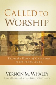 Called to Worship: From the Dawn of Creation to the Final Amen  -     By: Vernon M. Whaley