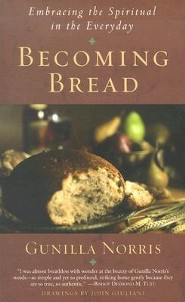 Becoming Bread: Embracing the Spiritual in the Everyday   -     By: Gunilla Brodde Norris     Illustrated By: John Giuliani