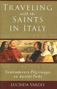 Traveling with the Saints in Italy: Contemporary Pilgrimages on Ancient Paths  -     By: Lucinda Vardey
