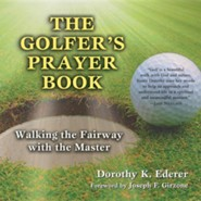The Golfer's Prayer Book: Walking the Fairway with the Master  -     By: Dorothy K. Ederer, Joseph F. Girzone