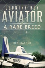 Country Boy Aviator: A Rare Breed  -     By: Ron Harper
