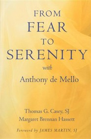From Fear to Serenity with Anthony de Mello  -     By: Thomas G. Casey SJ, Margaret Brennan Hassett