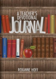 A Teacher's Devotional Journal  -     By: Roxanne Hoff