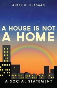 A House Is Not a Home  -     By: Alden G. Huffman