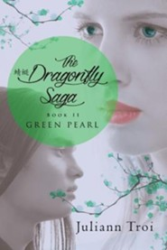 The Dragonfly Saga, Book 2: Green Pearl  -     By: Juliann Troi